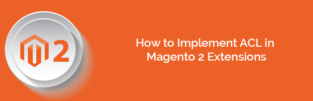 How to Implement ACL in Magento 2 Extensions