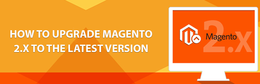 How to Upgrade Magento 2.x to the Latest Version