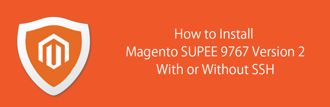How to Install Magento SUPEE 9767 Version 2 With or Without SSH