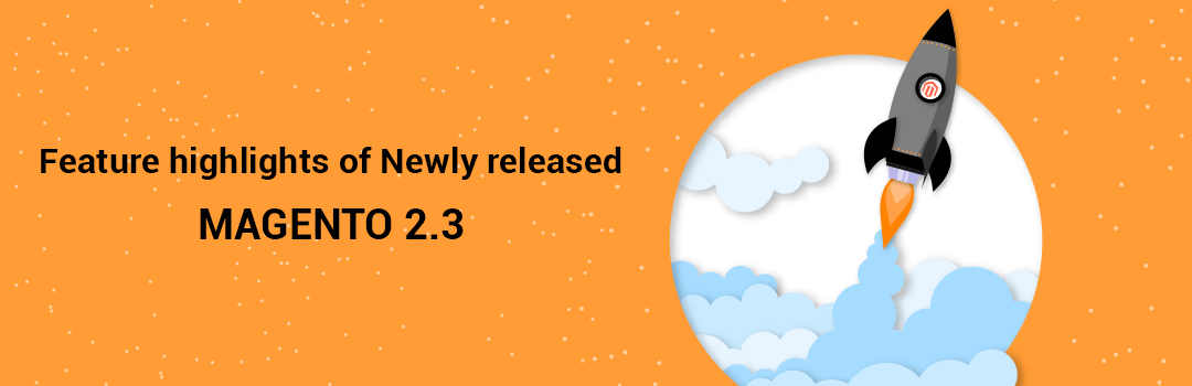 Feature highlights of Newly released Magento 2.3.0