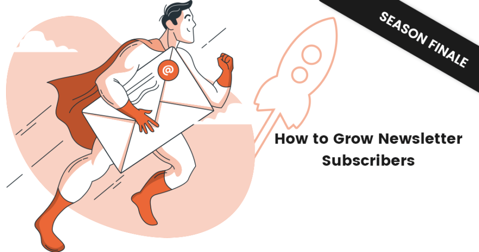 Season Finale How To Grow Newsletter Subscribers And Get Results